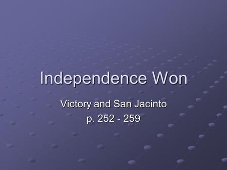 Independence Won Victory and San Jacinto p. 252 - 259.
