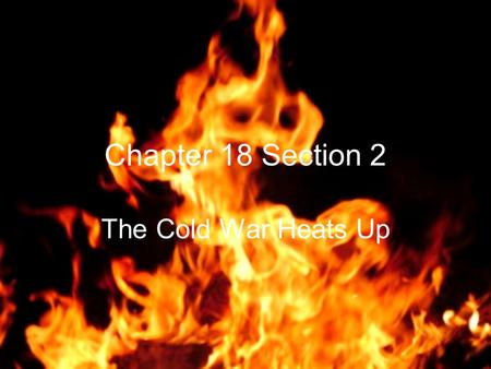 Chapter 18 Section 2 The Cold War Heats Up.