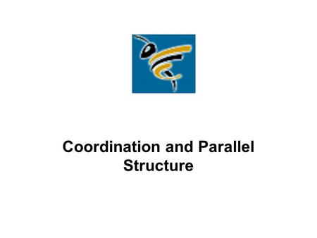 Coordination and Parallel Structure. Coordinating Conjunctions: and, but, so or, nor, yet, for Correlative, or paired conjunctions: both…and, not only…but.