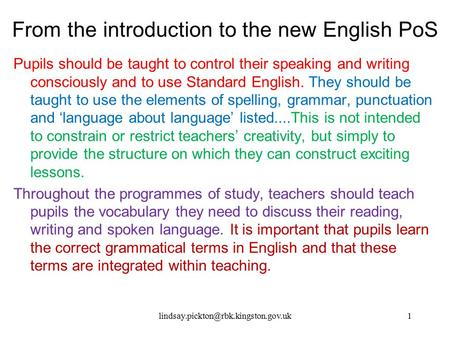 From the introduction to the new English PoS Pupils should be taught to control their speaking and writing consciously and to use Standard English. They.