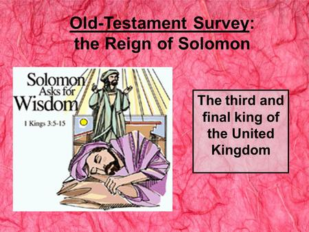 Old-Testament Survey: the Reign of Solomon The third and final king of the United Kingdom.