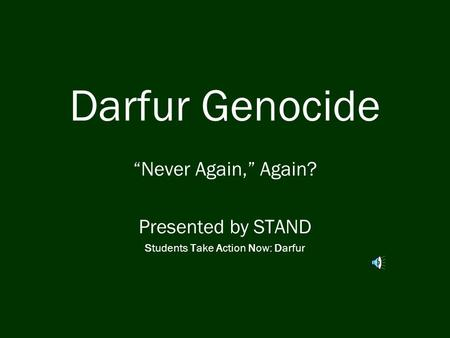 "Darfur Genocide ""Never Again,"" Again? Presented by STAND Students Take Action Now: Darfur."