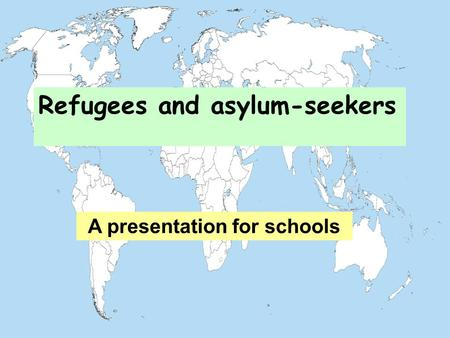 Refugees and asylum-seekers A presentation for schools.