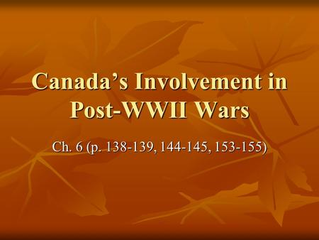 Canada's Involvement in Post-WWII Wars Ch. 6 (p. 138-139, 144-145, 153-155)