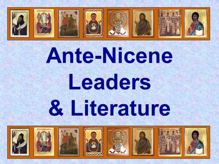Ante-Nicene Leaders & Literature