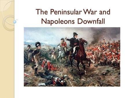 The Peninsular War and Napoleons Downfall. Something to Ponder… Why is it so hard to hold an Empire together? Why do all Empires end? Are there any Empires.