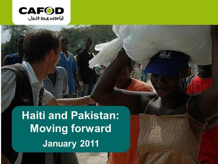 Haiti and Pakistan: Moving forward January 2011. It is one year since a major earthquake hit Haiti, measuring 7.0 on the Richter scale. It was the strongest.