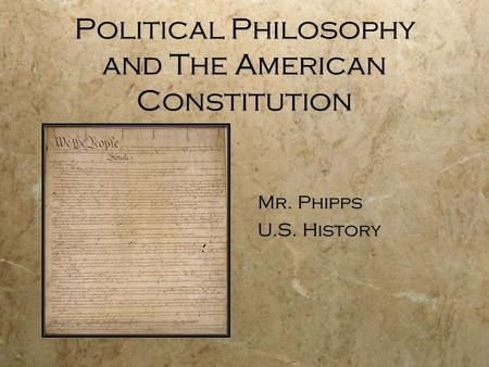 Political Philosophy and The American Constitution Mr. Phipps U.S. History.