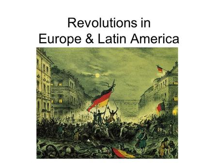 Revolutions in Europe & Latin America. Europe after Napoleon ConservativesVs.Liberals Monarch & NoblesWho should rule?Male Property Owners Stability and.