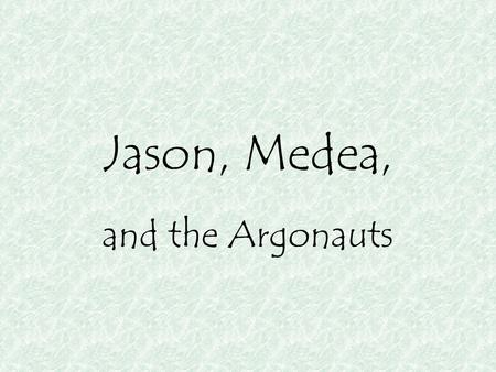 Jason, Medea, and the Argonauts.