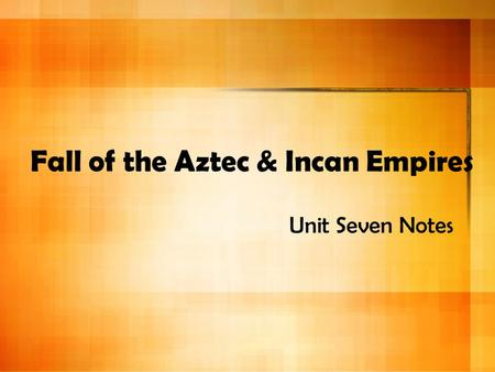 Fall of the Aztec & Incan Empires
