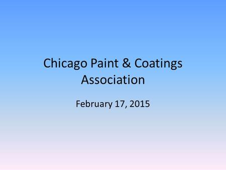 Chicago Paint & Coatings Association February 17, 2015.