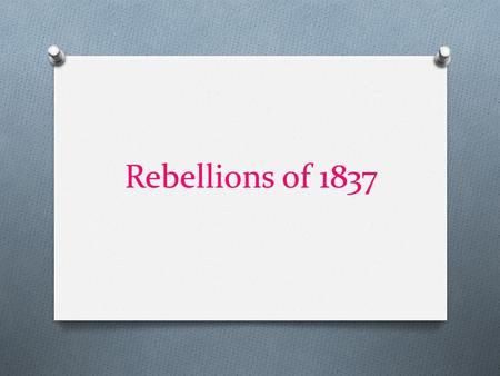 Rebellions of 1837. Upper Canada Tories & Reformers.