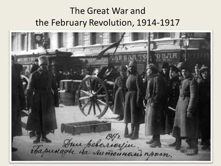 The Great War and the February Revolution, 1914-1917.