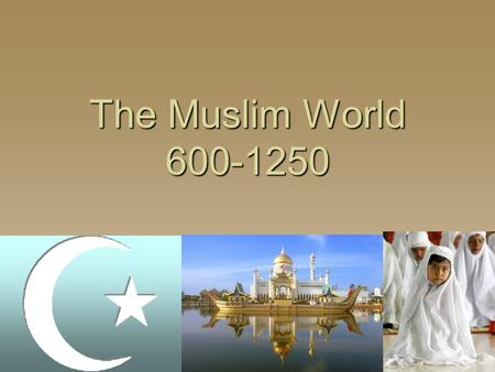 The Muslim World 600-1250.