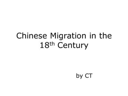 Chinese Migration in the 18 th Century by CT. Causes of Migration GERMANS: Good climate for planting oats IRISH: Fled the great potato famine SCANDINAVIANS: