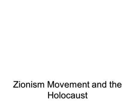 Zionism Movement and the Holocaust Words To Know Zionism – movement to form a Jewish state in IsraelZionism – movement to form a Jewish state in Israel.
