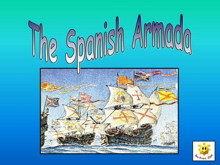 The Story of the Spanish Armada King Philip II of Spain and Queen Elizabeth of England had different religions. King Philip was a Catholic. Queen Elizabeth.