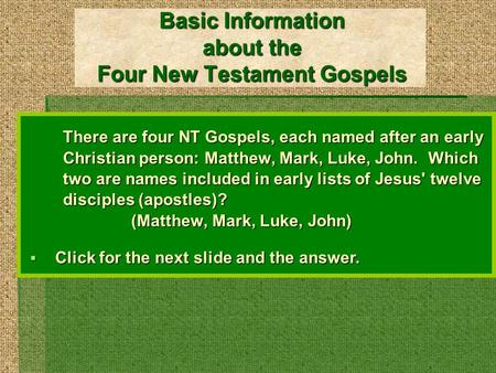 Basic Information about the Four New Testament Gospels There are four NT Gospels, each named after an early Christian person: Matthew, Mark, Luke, John.