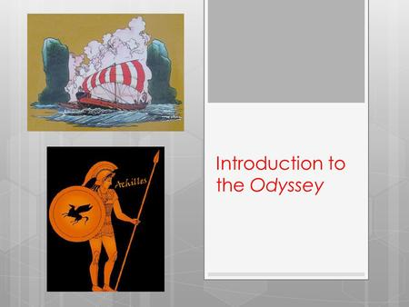 Introduction to the Odyssey. Key Ideas: The Odyssey  The Odyssey is an epic.  An epic is a long narrative poem about the deeds of a hero.  The epic.