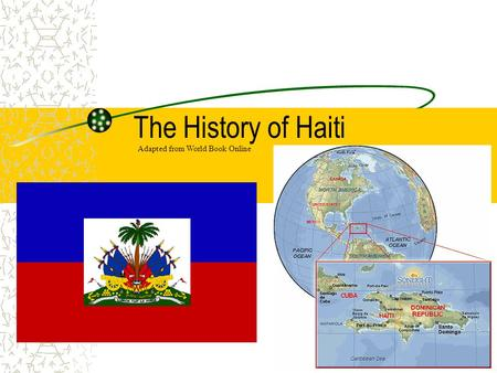 The History of Haiti Adapted from World Book Online.