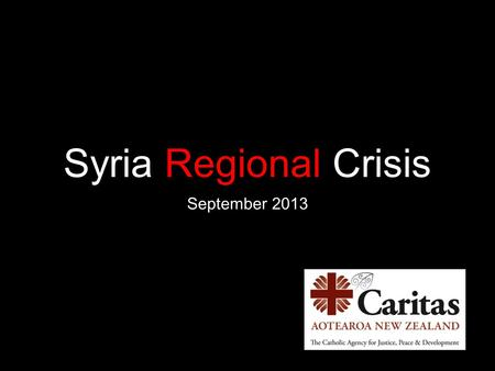 Syria Regional Crisis September 2013. Quick stats Over 100,000 killed since March 2011 Over 2 million refugees Over 4.25 million displaced internally.