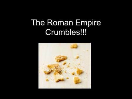 The Roman Empire Crumbles!!!. The Fall of Rome 180 AD Invasions Inflation Civil Wars Food Shortages Trade stops New Style of Warfare.