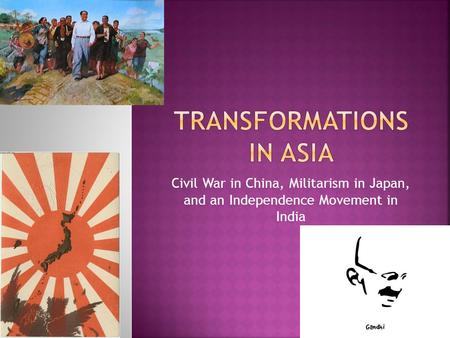Civil War in China, Militarism in Japan, and an Independence Movement in <strong>India</strong>.