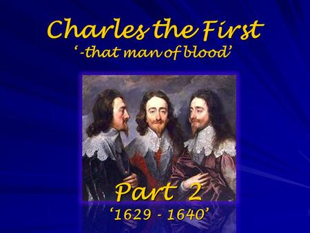 Charles the First '-that man of blood' Part 2 '1629 - 1640'