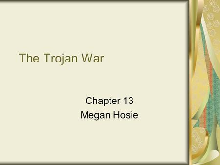 The Trojan War Chapter 13 Megan Hosie. Eris, goddess of discord Sent gold apple for the fairest All of the goddesses wanted it Hera, Athena, Aphrodite.