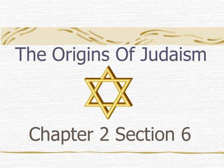 Chapter 2 Section 6 The Origins Of Judaism. The Hebrews Canaan: Hebrew Homeland Abraham: founder Lead his people to Canaan Jacob (Israel): grandson Jacob's.