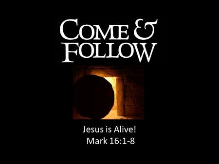 Jesus is Alive! Mark 16:1-8. 1Corinthians 15:14 And if Christ has not been raised, our preaching is useless and so is your faith.