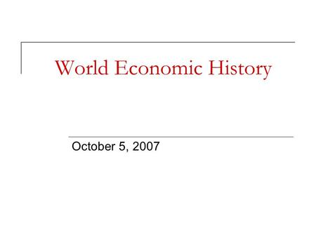 World Economic History October 5, 2007. Life Expectancy Chapter 5.