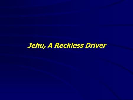 "Jehu, A Reckless Driver. 2 Kings 9:1-37(NKJV) 1 And Elisha the prophet called one of the sons of the prophets, and said to him, ""Get yourself ready, take."