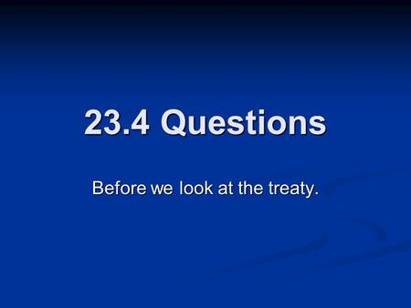 23.4 Questions Before we look at the treaty.. The Last Years of the War 2 reasons 1917 was bad for the allies? 2 reasons 1917 was bad for the allies?