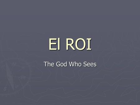 El ROI The God Who Sees.