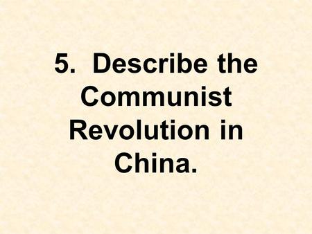 5. Describe the Communist Revolution in China.. Nationalists Led by Jiang Jieshi (Chiang Kai-shek) Communists Led by Mao Zedong People's Republic of China: