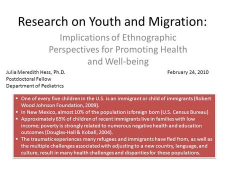 Research on Youth and Migration: Implications of Ethnographic Perspectives for Promoting Health and Well-being Julia Meredith Hess, Ph.D. Postdoctoral.