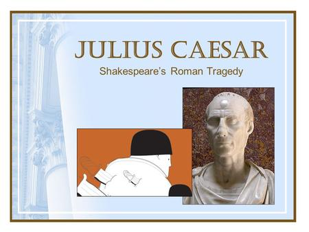Julius Caesar Shakespeare's Roman Tragedy. I. History of Rome A. 753 BC – Rome founded (mythological founder Romulus) B. 509 BC – Roman Republic created.