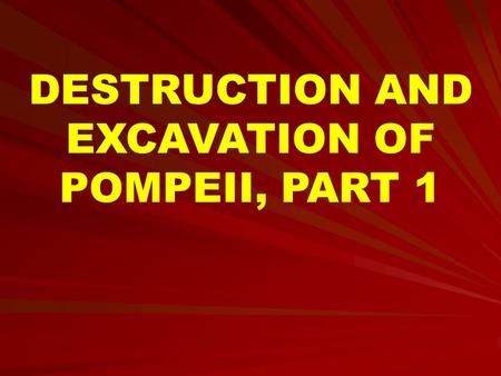 DESTRUCTION AND EXCAVATION OF POMPEII, PART 1. On August 24, AD 79, the eruption of Mount Vesuvius destroyed Pompeii and other surrounding towns.