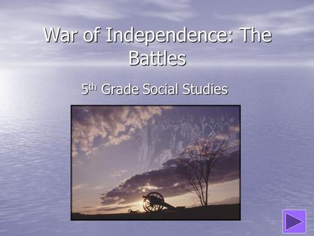 War of Independence: The Battles 5 th Grade Social Studies.