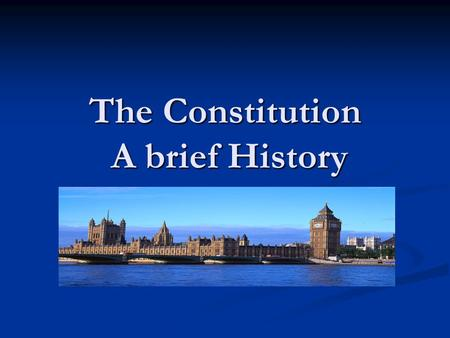 The Constitution A brief History How did our Constitution develop? In 1689 King William of Orange (Holland) and Queen Mary were invited by parliament.
