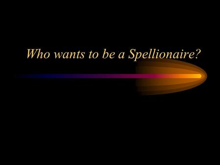 Who wants to be a Spellionaire? FASTEST FINGER: fix all the errors in this sentence. Raise your hand when you are finished. Miss sellers has a small.