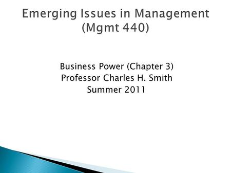 Business Power (Chapter 3) Professor Charles H. Smith Summer 2011.