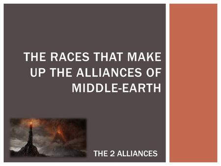 THE RACES THAT MAKE UP THE ALLIANCES OF MIDDLE-EARTH THE 2 ALLIANCES.