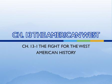 CH. 13-1 THE FIGHT FOR THE WEST AMERICAN HISTORY.