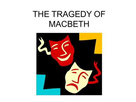 THE TRAGEDY OF MACBETH. Theme Universal ideas examined in a literary work Ambition and it's potential to lead to corruption The power of manipulation.