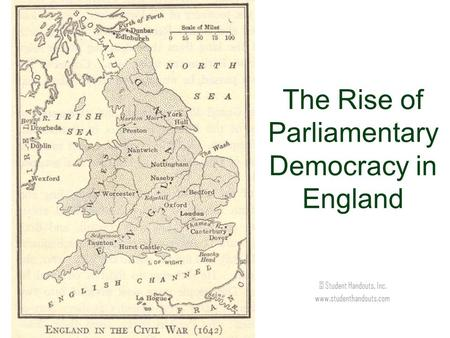 The Rise of Parliamentary Democracy in England © Student Handouts, Inc. www.studenthandouts.com.