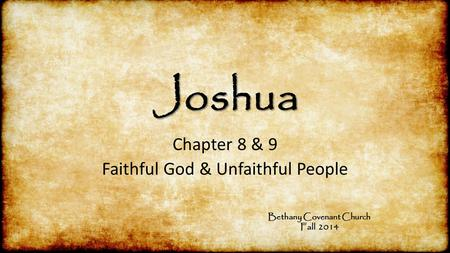 Chapter 8 & 9 Faithful God & Unfaithful People Bethany Covenant Church Fall 2014.