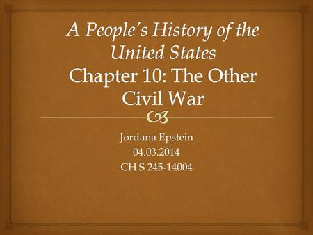 Jordana Epstein 04.03.2014 CH S 245-14004.   Chapter 10 focuses on the many class struggles during the 19 th century depression, such as:  The Anti-Renter.